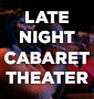 Late Night Cabaret Theater